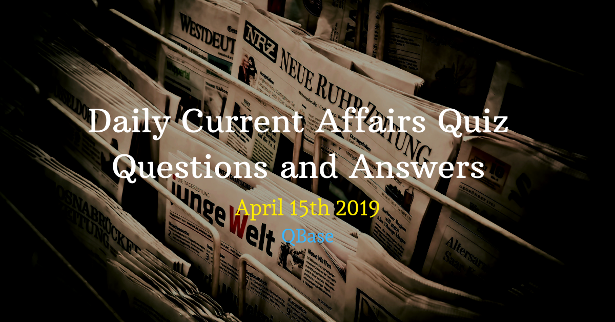 Daily Current Affairs Quiz Questions and Answers April 15th
