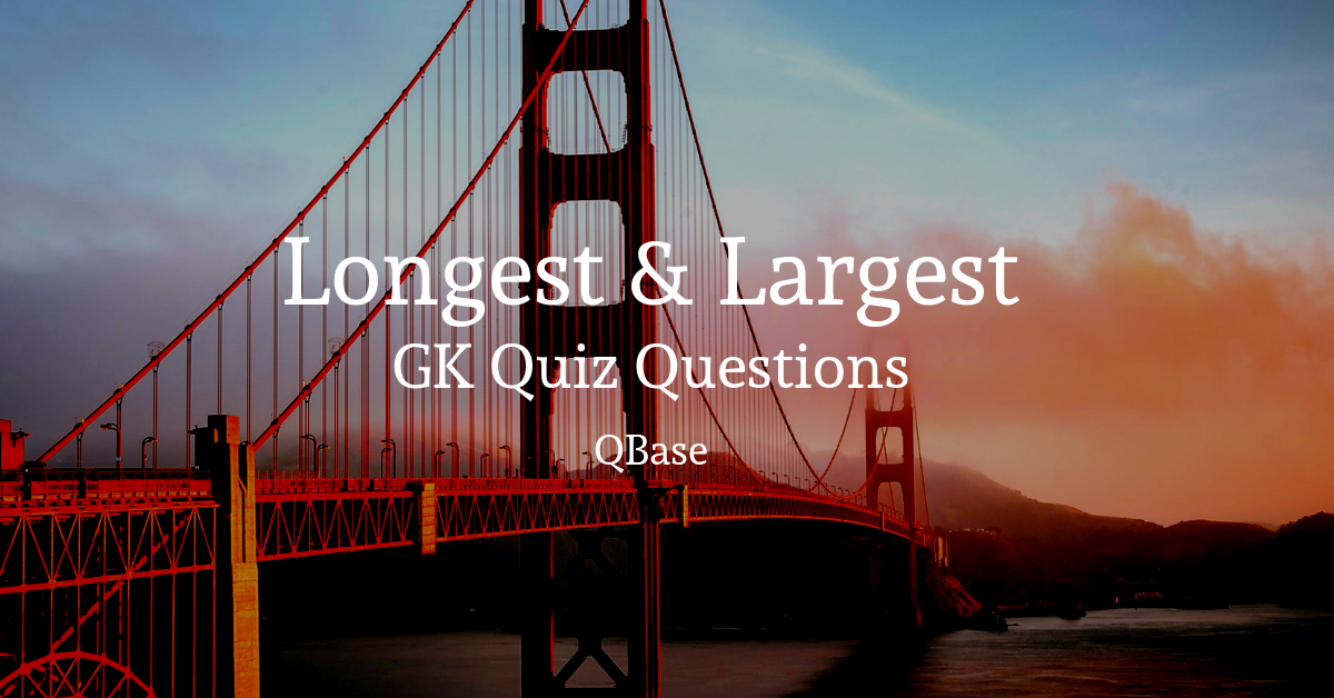 longest and largest gk quiz
